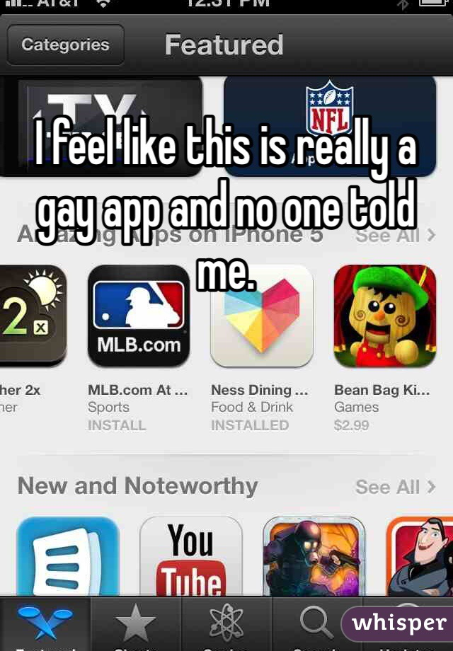 I feel like this is really a gay app and no one told me.