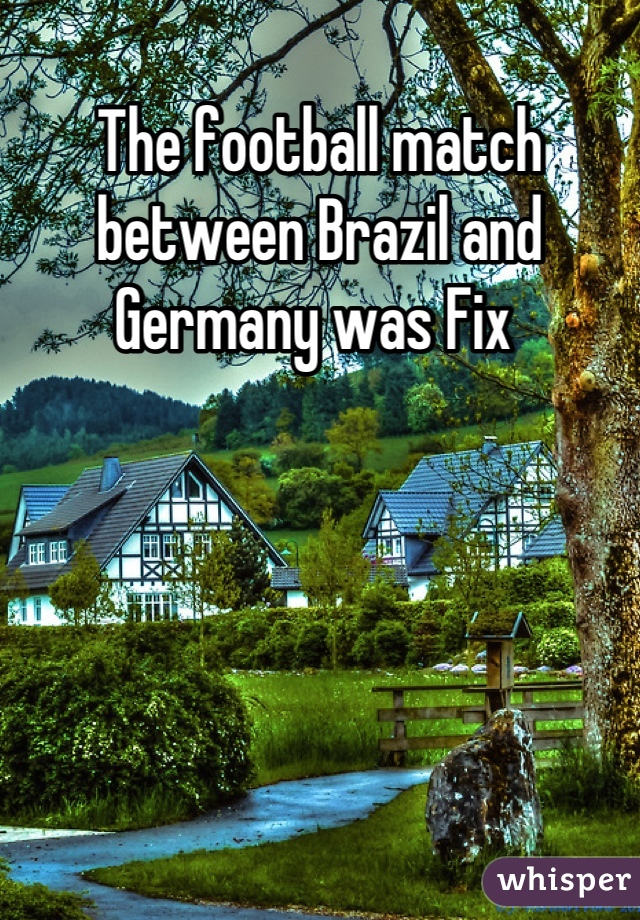 The football match between Brazil and Germany was Fix