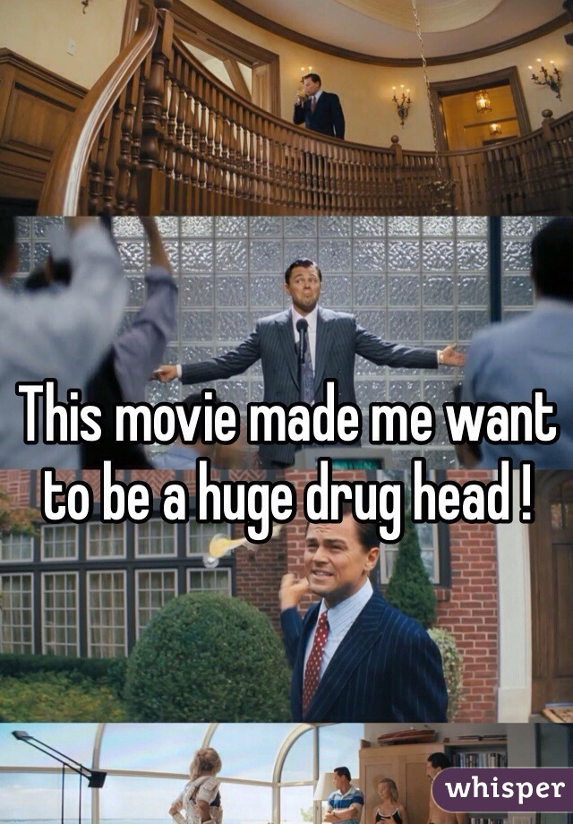 This movie made me want to be a huge drug head !