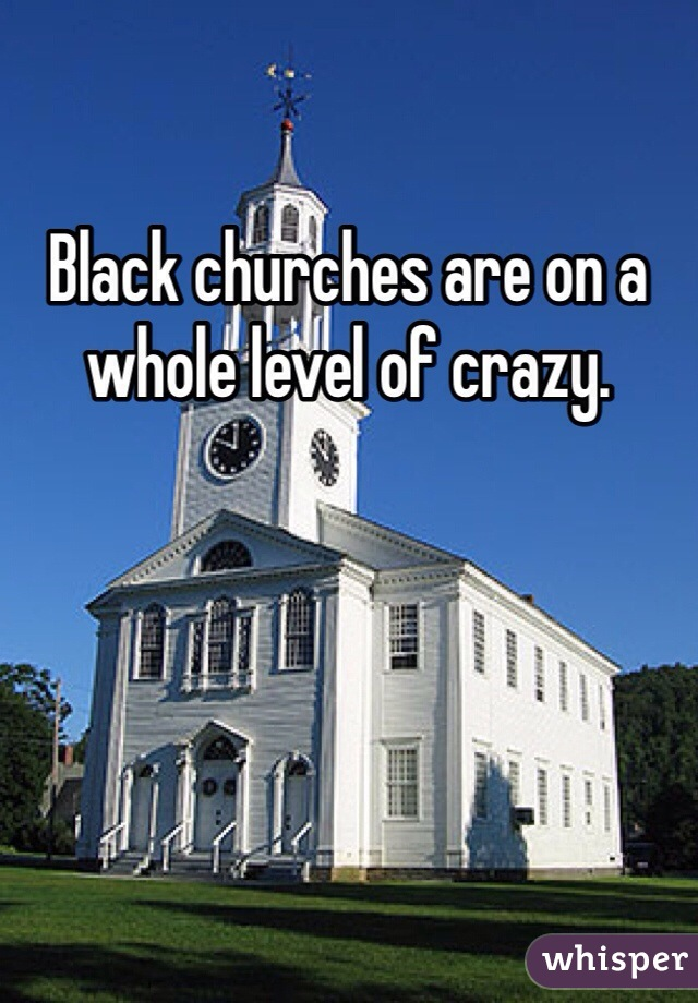 Black churches are on a whole level of crazy.