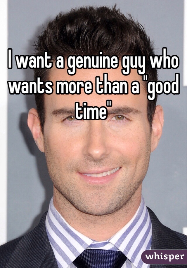 "I want a genuine guy who wants more than a ""good time"""