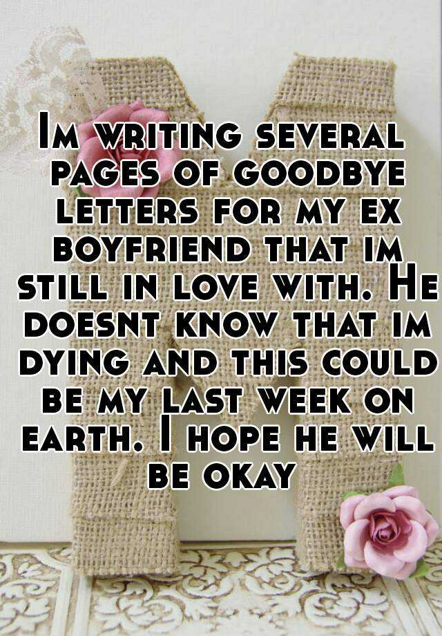 Im writing several pages of goodbye letters for my ex boyfriend