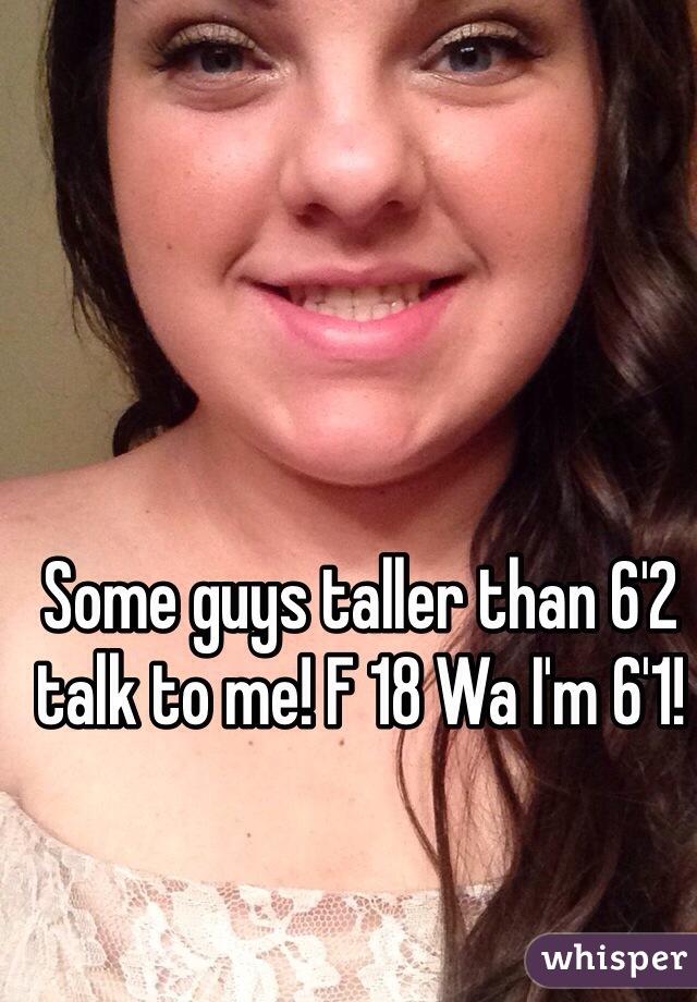 Some guys taller than 6'2 talk to me! F 18 Wa I'm 6'1!