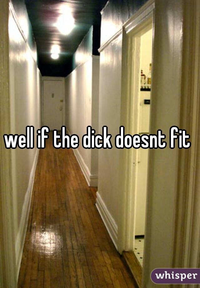 Dick wont fit
