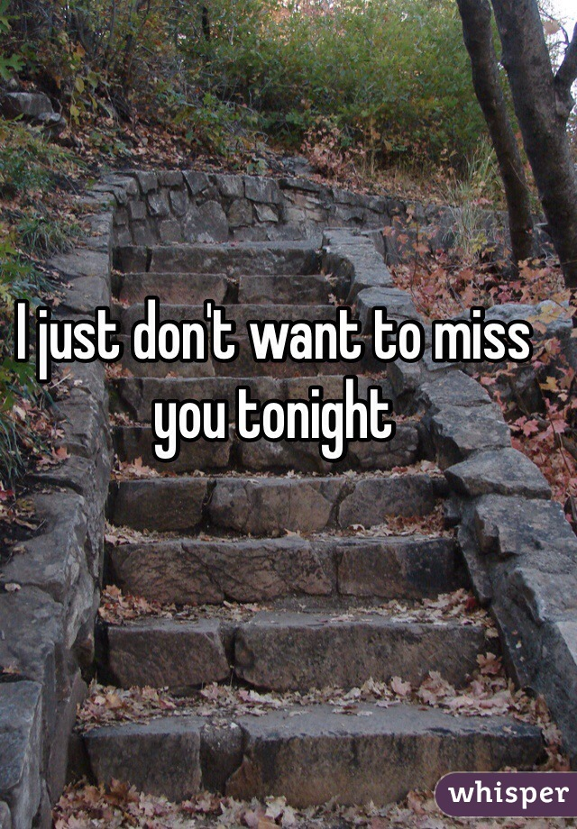 I just don t want to miss you tonight