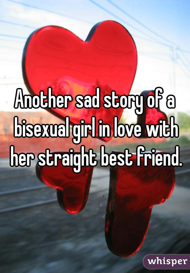 Bisexual Girl In Love With Straight Best Friend