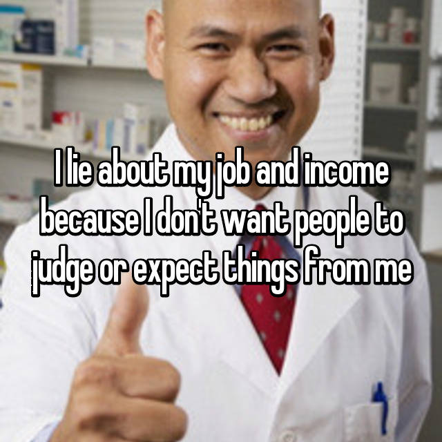I lie about my job and income because I don't want people to judge or expect things from me
