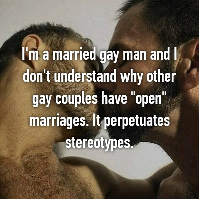 "I'm a married gay man and I don't understand why other gay couples have ""open"" marriages. It perpetuates stereotypes."