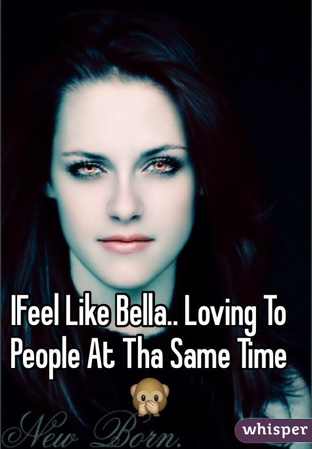 IFeel Like Bella.. Loving To People At Tha Same Time🙊