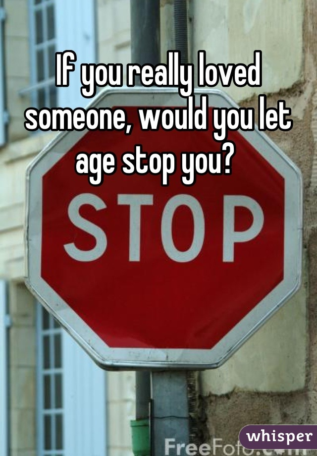 If you really loved someone, would you let age stop you?
