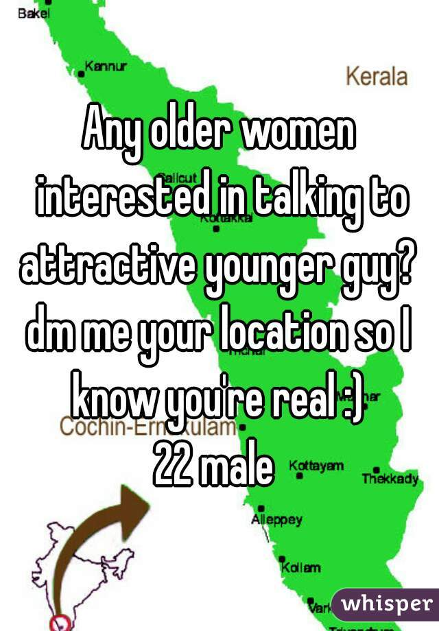 Any older women interested in talking to attractive younger guy?   dm me your location so I know you're real :)   22 male