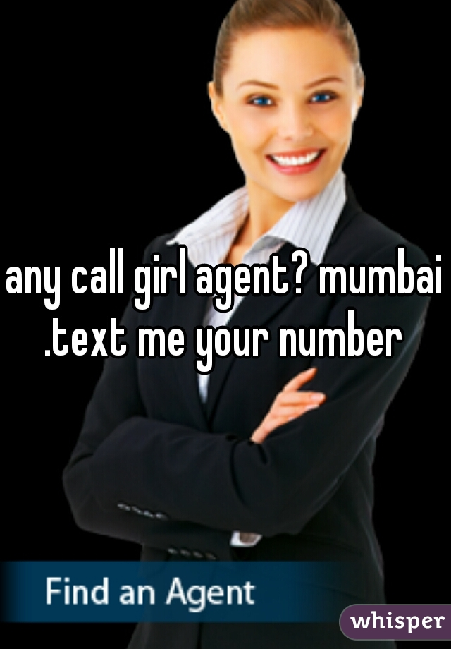 any call girl agent? mumbai .text me your number