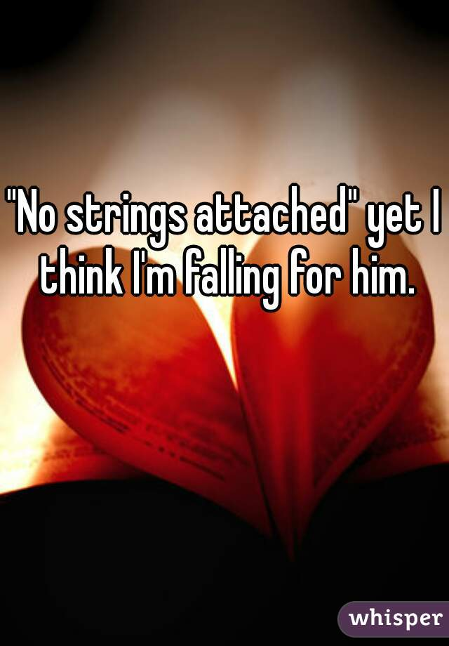 """""""No strings attached"""" yet I think I'm falling for him."""