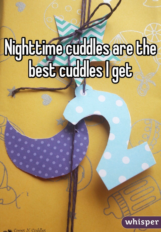 Nighttime cuddles are the best cuddles I get
