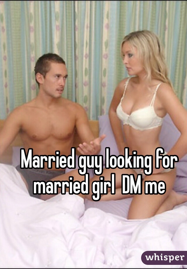 Married guy looking for married girl  DM me