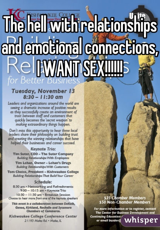 The hell with relationships and emotional connections, I WANT SEX!!!!!!