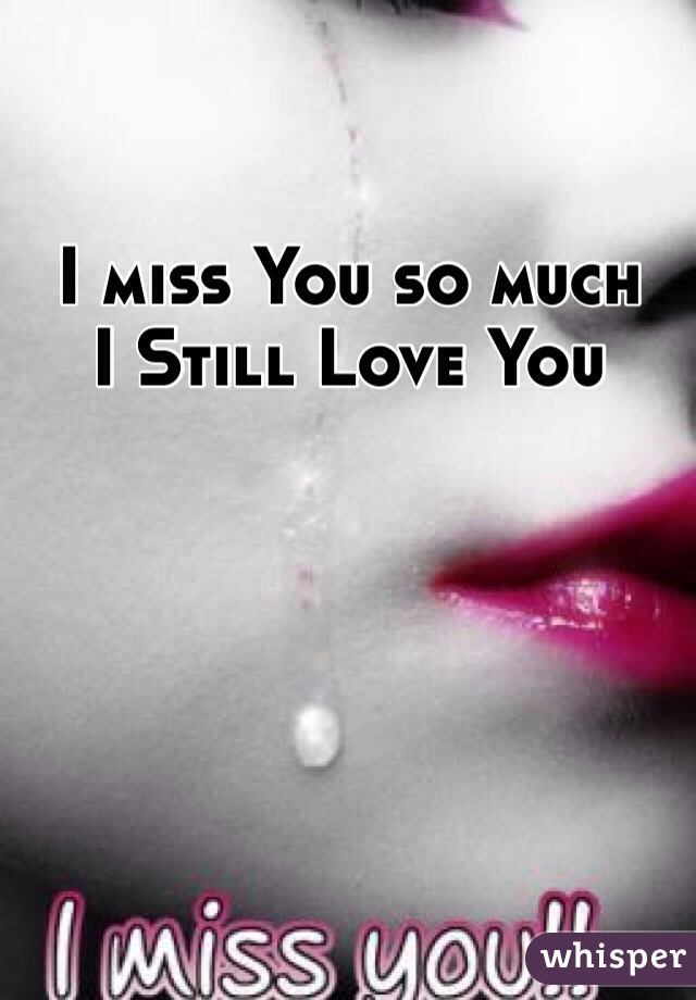 I miss You so much I Still Love You