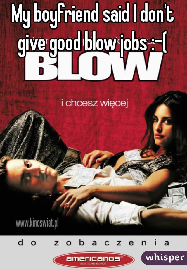My boyfriend said I don't give good blow jobs :-(