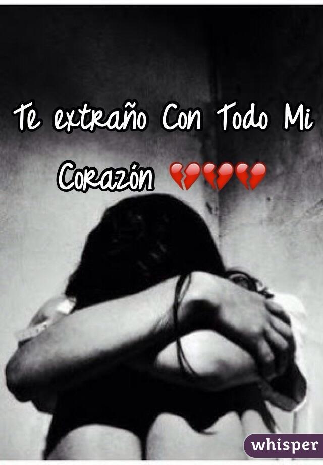 Te extraño Con Todo Mi Corazón 💔💔💔