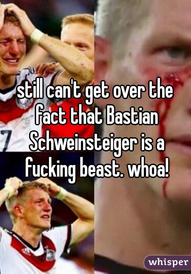 still can't get over the fact that Bastian Schweinsteiger is a fucking beast. whoa!
