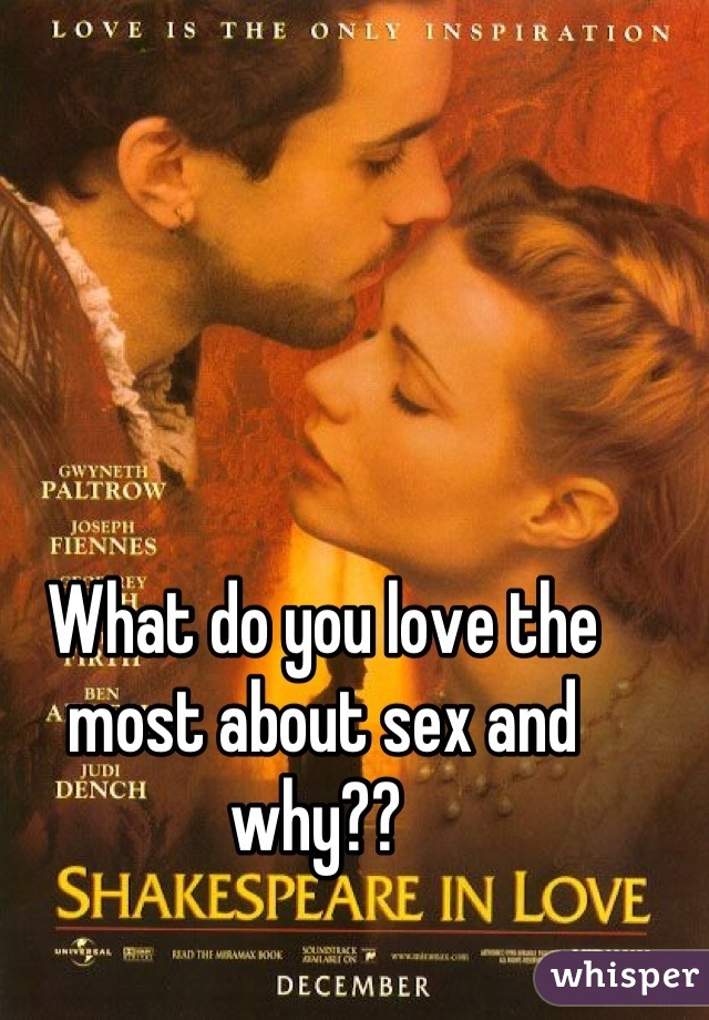 What do you love the most about sex and why??