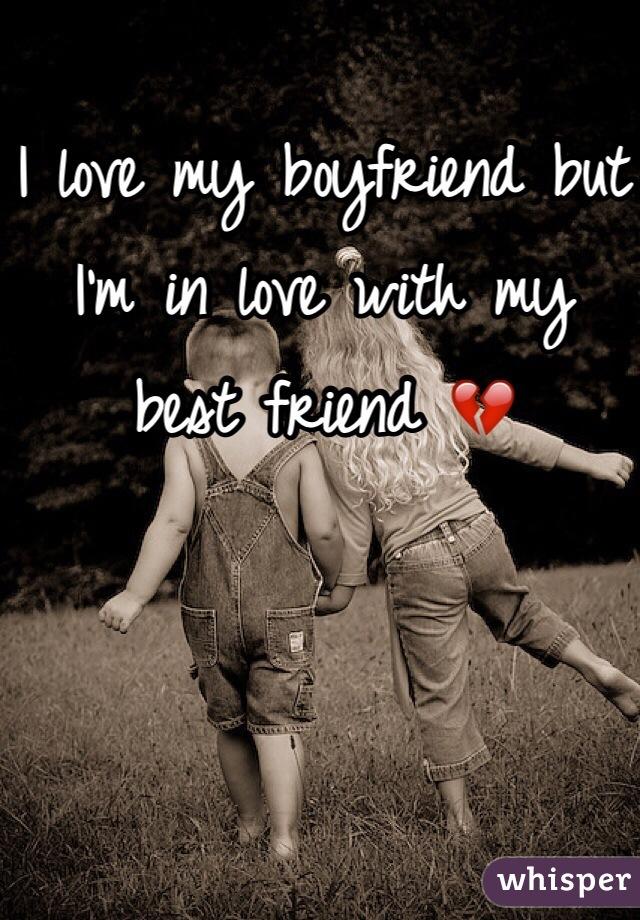 I love my boyfriend but I'm in love with my best friend 💔