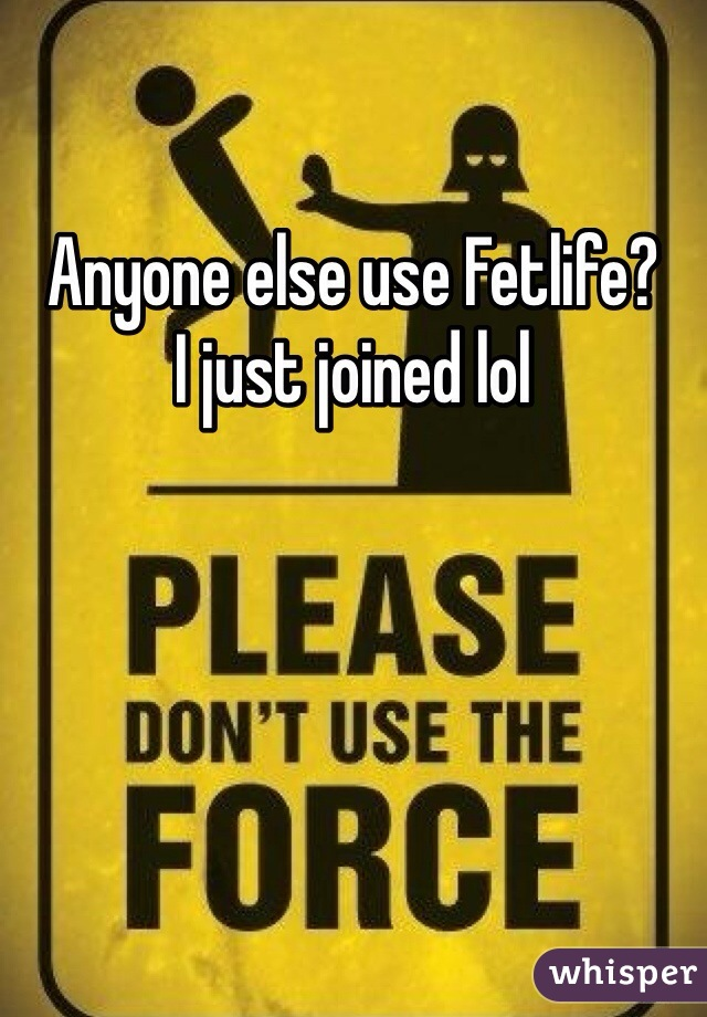 Anyone else use Fetlife?  I just joined lol