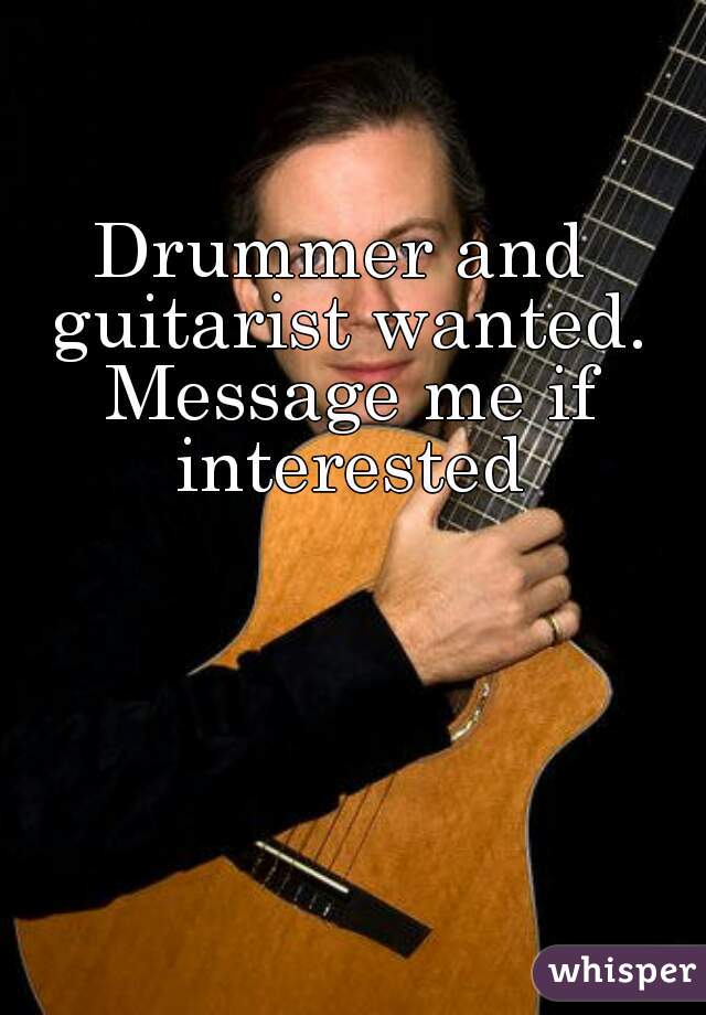 Drummer and guitarist wanted. Message me if interested