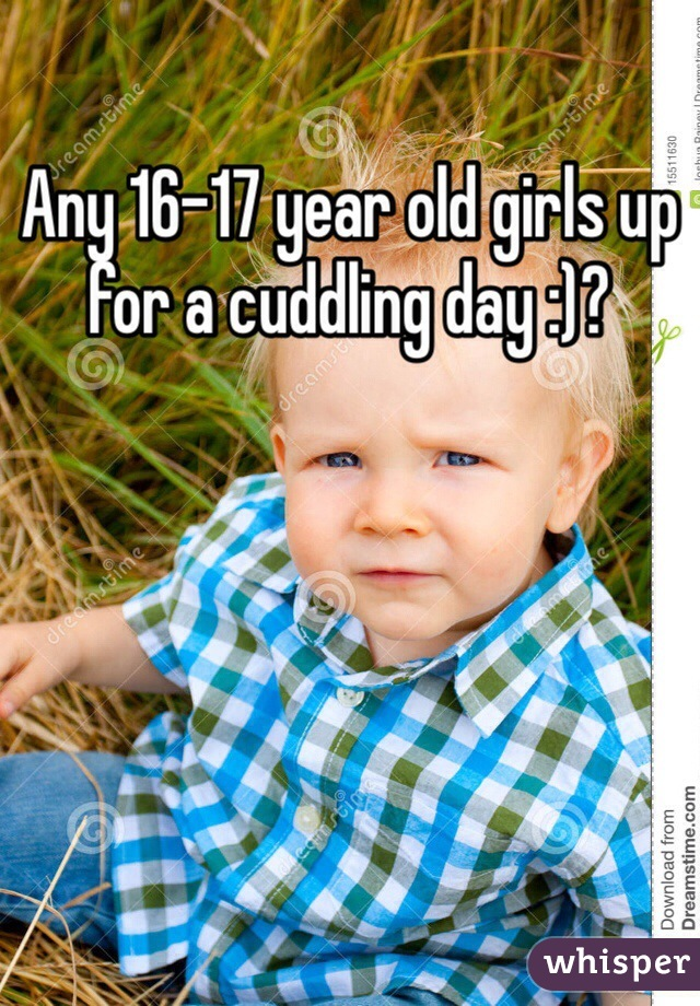 Any 16-17 year old girls up for a cuddling day :)?