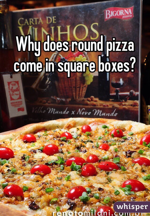 Why does round pizza come in square boxes?