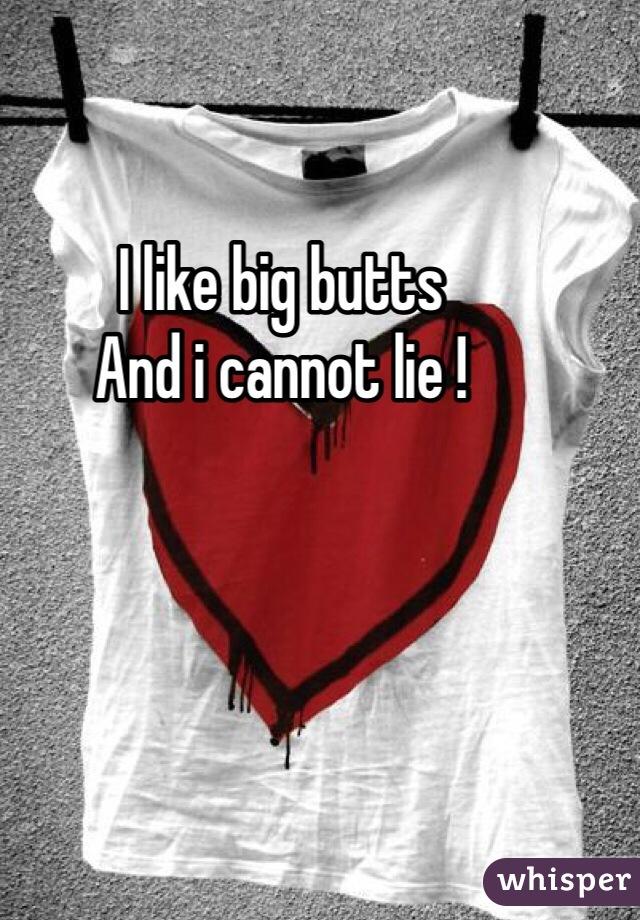 I like big butts  And i cannot lie !