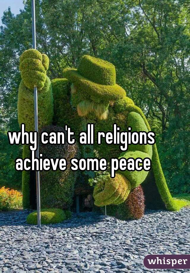 why can't all religions achieve some peace