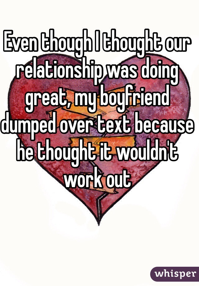 Even though I thought our relationship was doing great, my boyfriend dumped over text because he thought it wouldn't work out