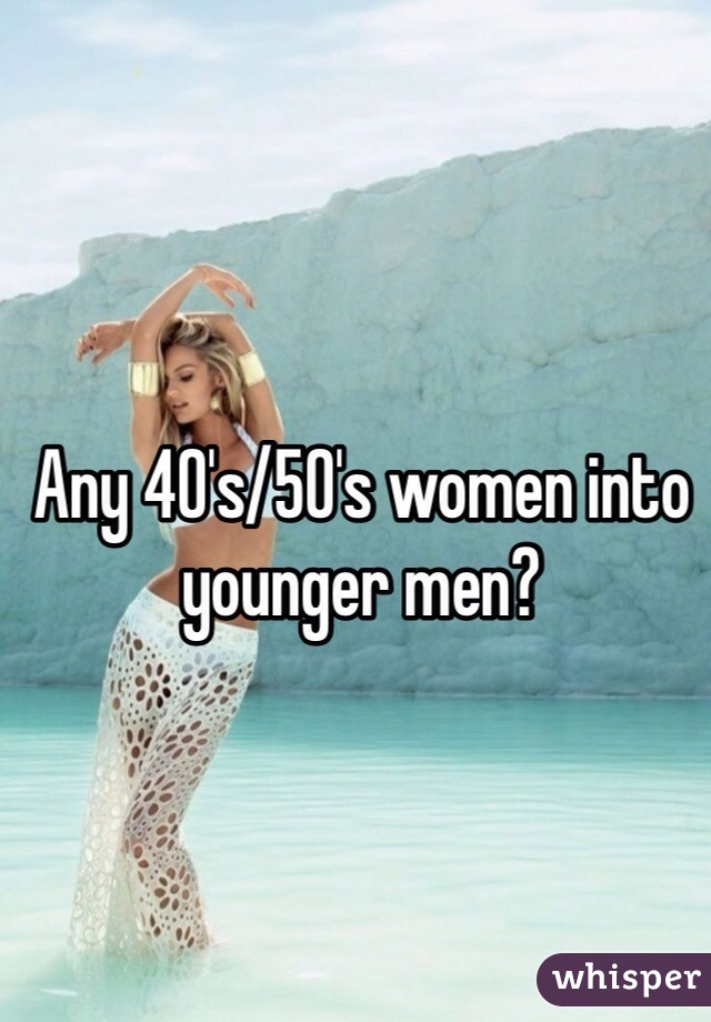 Any 40's/50's women into younger men?