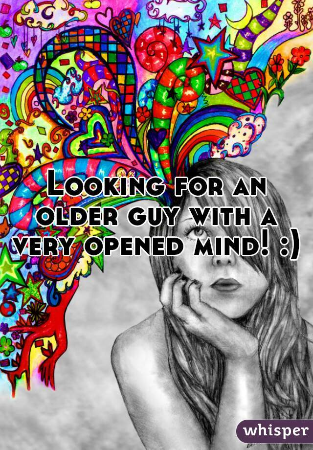 Looking for an older guy with a  very opened mind! :)