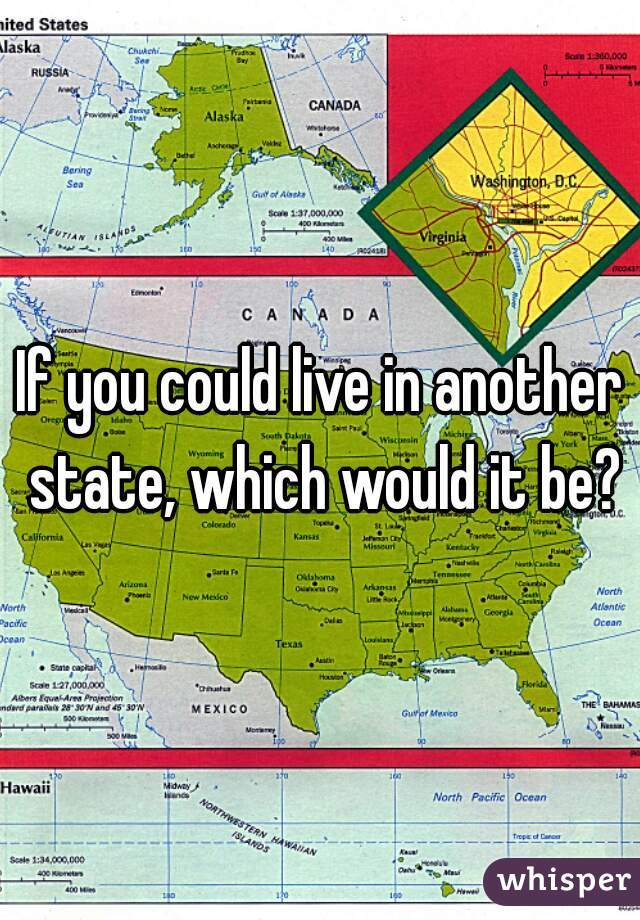 If you could live in another state, which would it be?