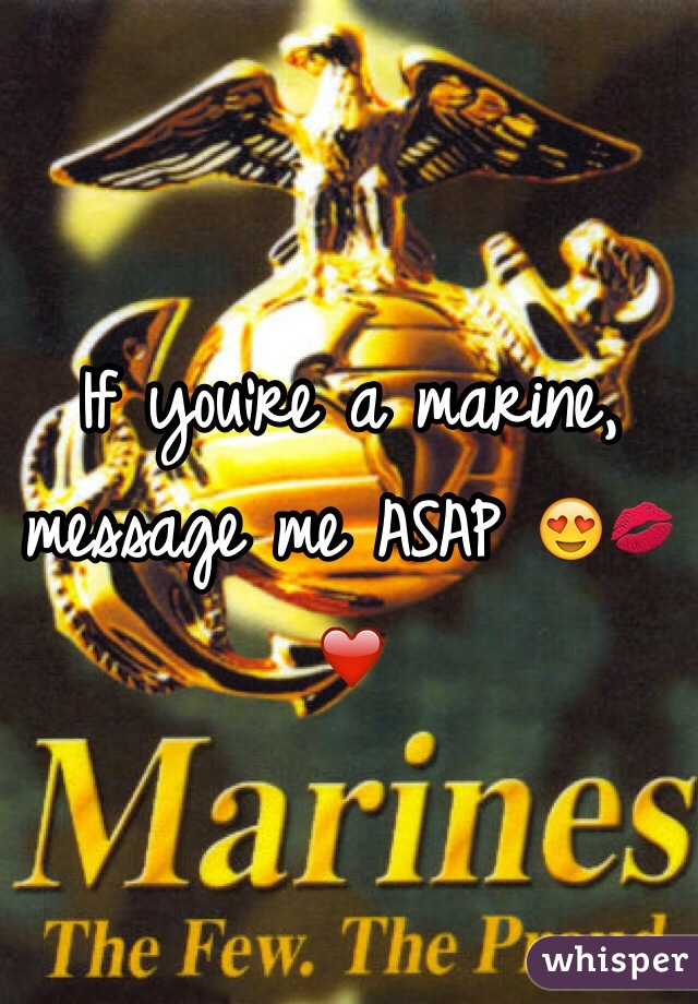 If you're a marine, message me ASAP 😍💋❤️