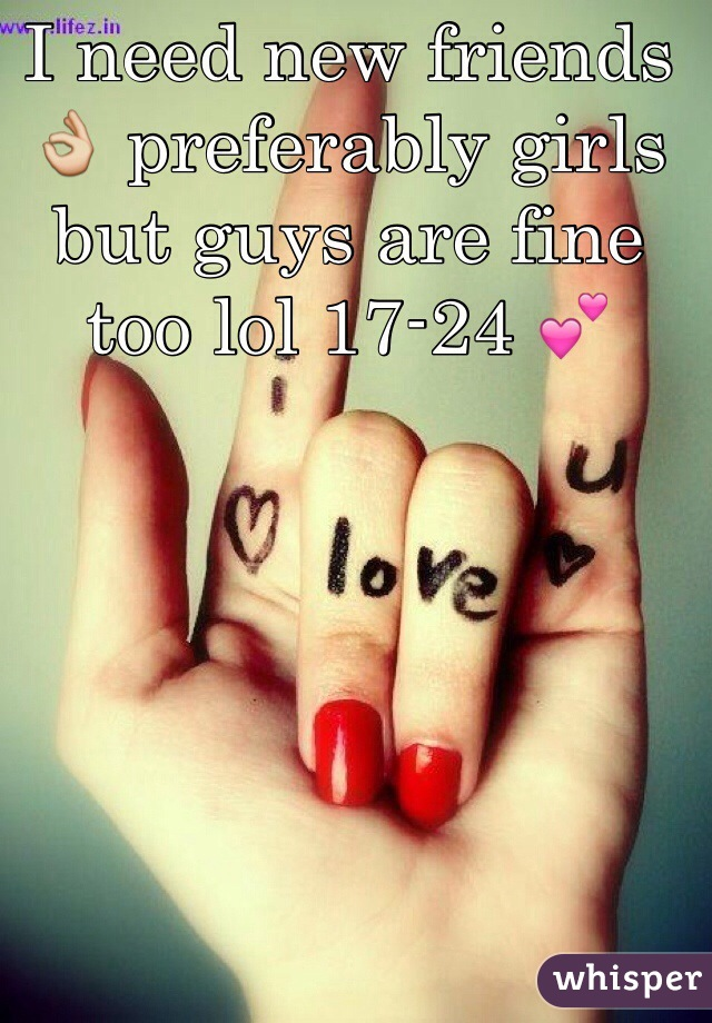 I need new friends 👌 preferably girls but guys are fine too lol 17-24 💕