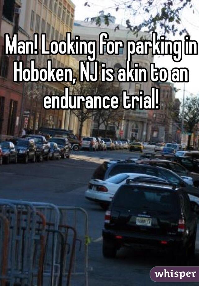 Man! Looking for parking in Hoboken, NJ is akin to an endurance trial!