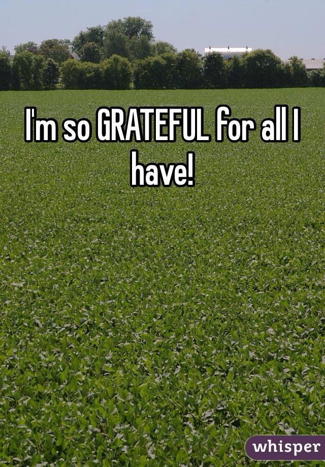 I'm so GRATEFUL for all I have!