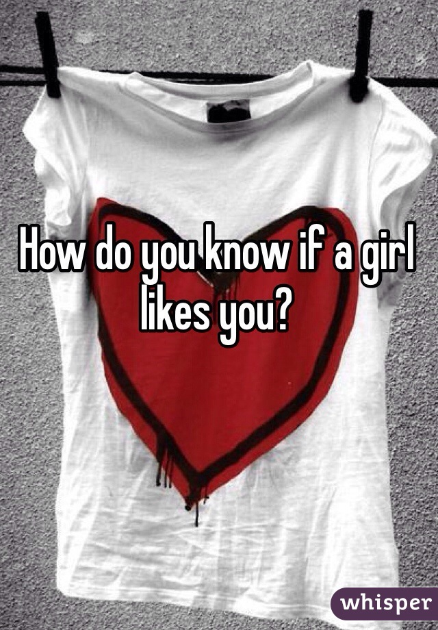 How do you know if a girl likes you?