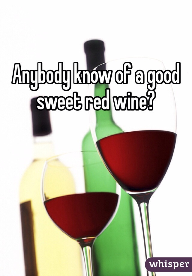 Anybody know of a good sweet red wine?