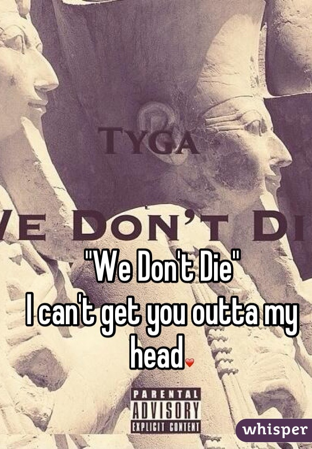 """""""We Don't Die"""" I can't get you outta my head❤"""