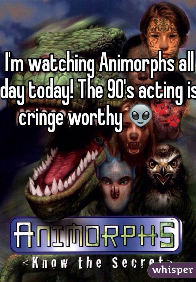 I'm watching Animorphs all day today! The 90's acting is cringe worthy 👽🐾