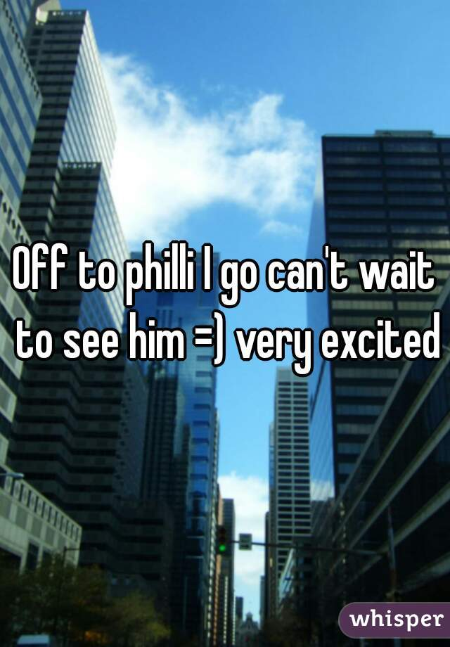 Off to philli I go can't wait to see him =) very excited