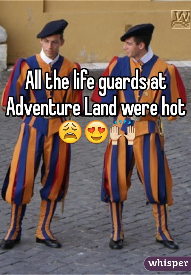 All the life guards at Adventure Land were hot 😩😍🙌