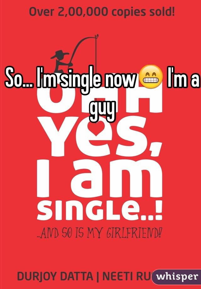 So... I'm single now😁 I'm a guy
