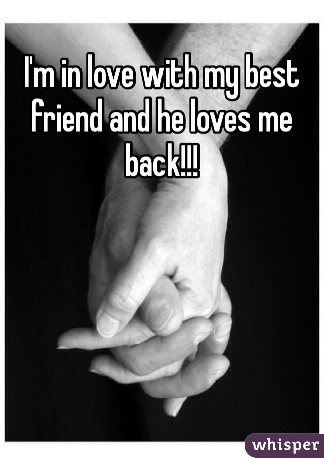 I'm in love with my best friend and he loves me back!!!