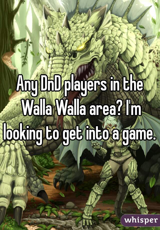 Any DnD players in the Walla Walla area? I'm looking to get into a game.