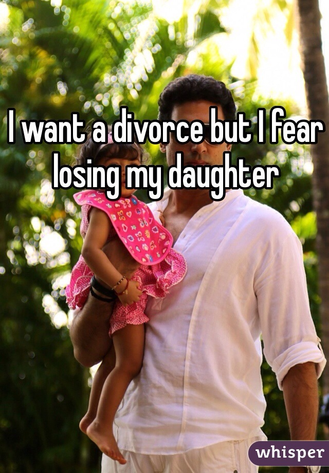 I want a divorce but I fear losing my daughter